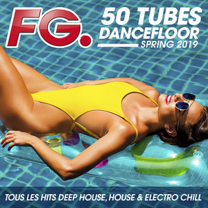 50 tubes Dancefloor Spring 2019 (by FG) : Tous les hits Deep House, House & Electro Chill
