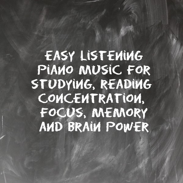 Easy Listening Piano Music for Studying, Reading, Concentration, Focus, Memory and Brain Power