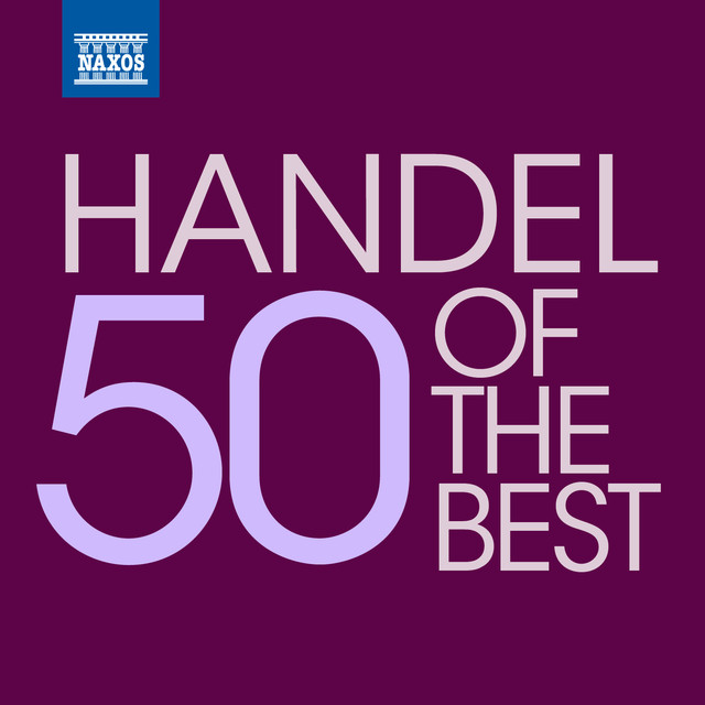 Handel 50 Of The Best By George Frideric Handel On Spotify