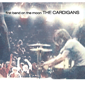 First Band On The Moon - Cardigans