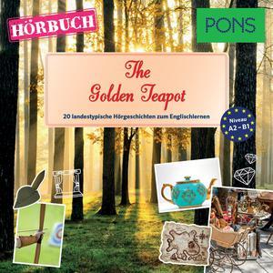 Pons Hörbuch Englisch: The Golden Teapot (20 Landestypische Hörgeschichten Zum Englischlernen, A2/B1) Audiobook