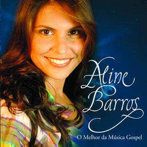 O melhor da música Gospel - Aline Barros