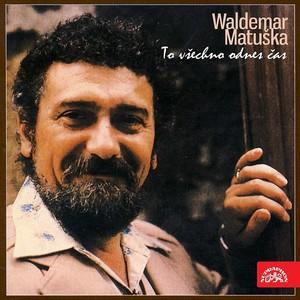 Waldemar Matuška - To všechno odnes čas