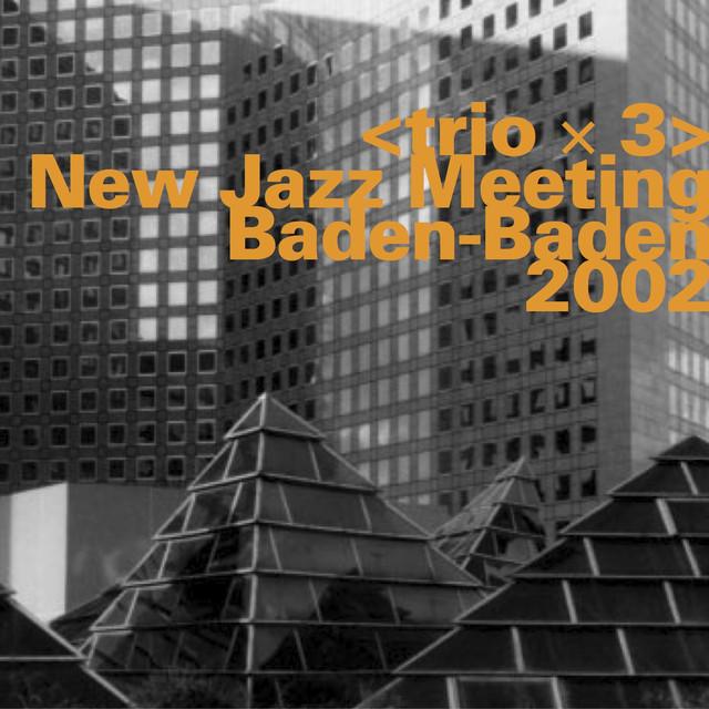 Trio X 3: New Jazz Meeting, Baden-Baden 2002