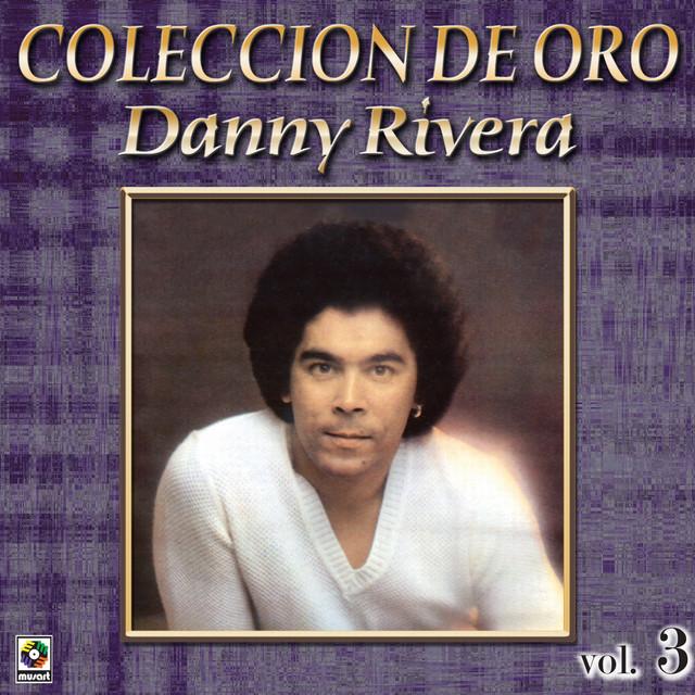 Danny Rivera Coleccion De Oro, Vol. 3 - La Fuerza Del Amor