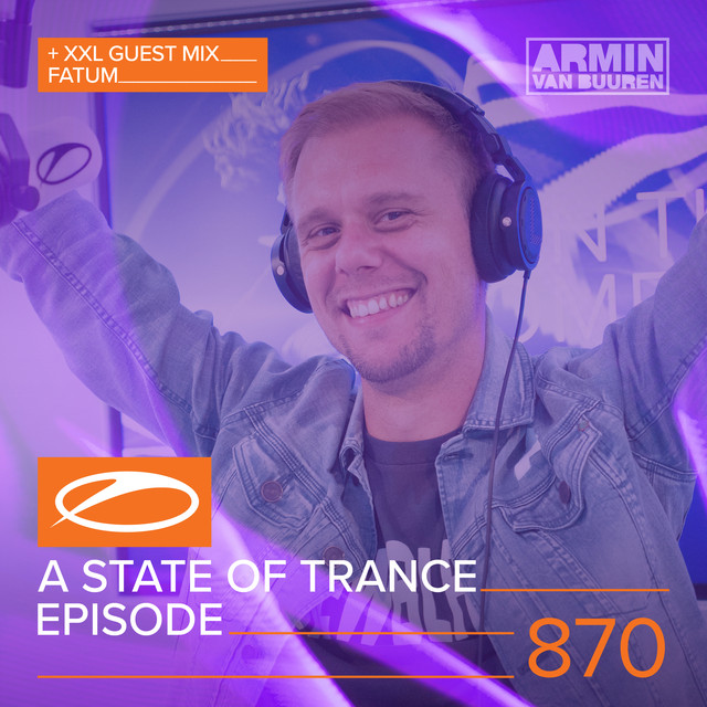 A State Of Trance Episode 870 (+ XXL Guest Mix: Fatum)