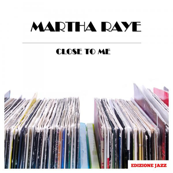 Martha Raye Close To Me album cover