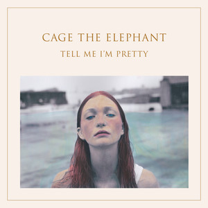 Tell Me I'm Pretty - Cage The Elephant
