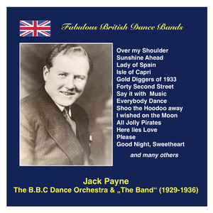 "Fabulous British Dance Bands: Jack Payne (The BBC Dance Orchestra & ""The Band"") [Recorded 1929-1936]"