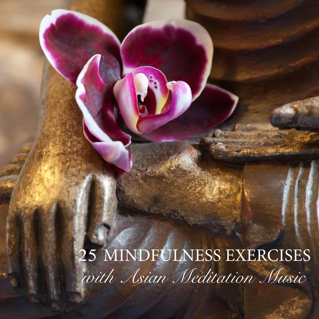 25 Mindfulness Exercises with Asian Meditation Music - Relaxing Songs and Zen Meditation Music for Purity, Spirituality & Serenity Albumcover