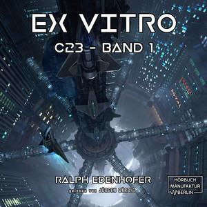 Ex Vitro - c23, Band 1 (Ungekürzt) Audiobook