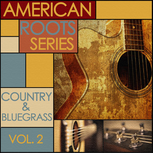American Roots Series - Classic Country and Bluegrass, Vol. 2 - Bill Monroe and His Bluegrass Boys
