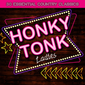 Honky Tonk Ladies - 30 Essential Country Classics