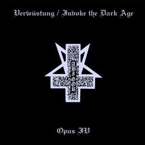Verwustung/Invoke the Dark Age & Opus IV album