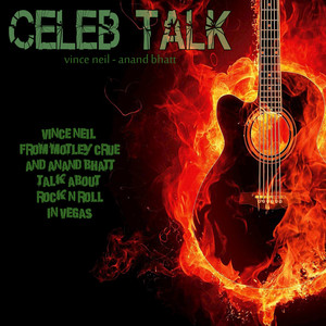 Celeb Talk (Vince Neil from Motley Crue and Anand Bhatt Talk About Rock n Roll in Vegas)