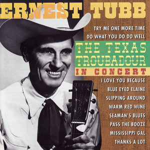 The Texas Troubadour in Concert - Ernest Tubb