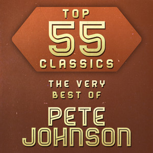 Top 55 Classics - The Very Best of Pete Johnson