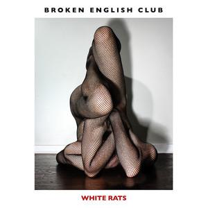 Broken English Club - White Rats