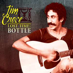 Lost Time in a Bottle - Jim Croce