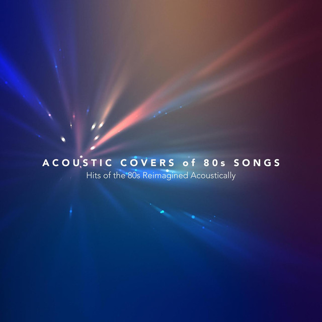 Acoustic Covers Of 80s Songs By Various Artists On Spotify