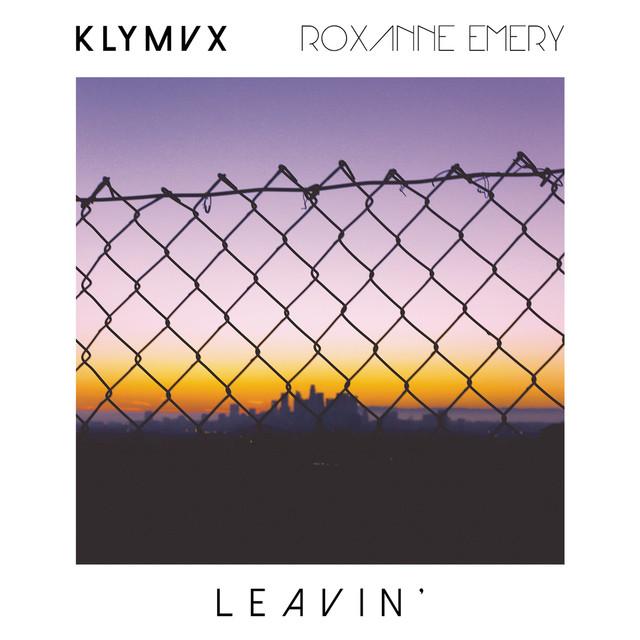 Leavin' - KLYMVX - Roxanne Emery