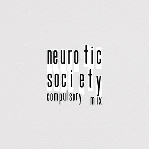 Neurotic Society (Compulsory Mix)