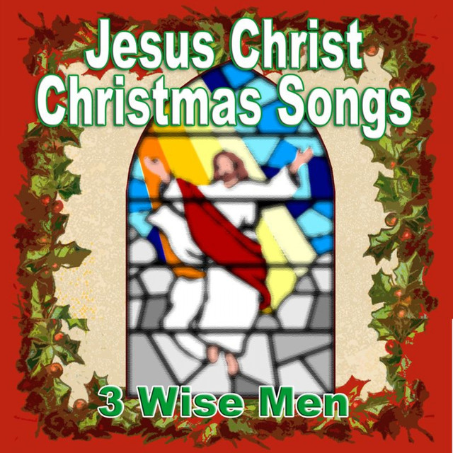 jesus christ christmas songs by 3 wise men on spotify