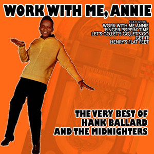 Work with Me, Annie - The Very Best of Hank Ballard and the Midnighters album