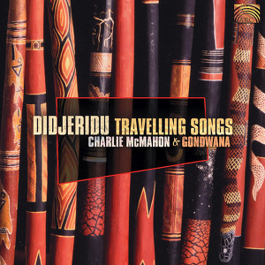 Charlie Mcmahon and Gondwana: Didjeridu Travelling Songs