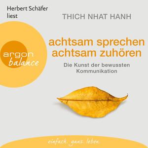 Achtsam sprechen, achtsam zuhören - Die Kunst der bewussten Kommunikation (Gekürzte Fassung) Audiobook