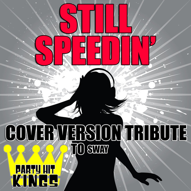Still Speedin' (Cover Version Tribute to Sway) by Party Hit