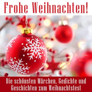 Frohe Weihnachten! (Die schönsten Märchen, Gedichte und Geschichten zum Weihnachtsfest) Audiobook