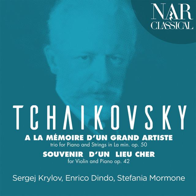 Album cover for Tchaikovsky: Trio à la mémoire d'un grand artiste & Souvenir d'un lieu cher by Pyotr Ilyich Tchaikovsky, Sergej Krylov, Enrico Dindo, Stefania Mormone