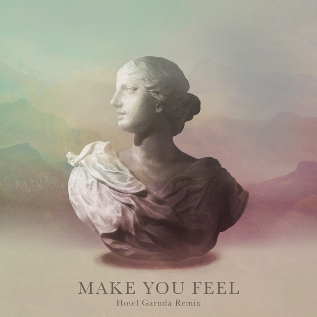 Make You Feel (Hotel Garuda Remix)
