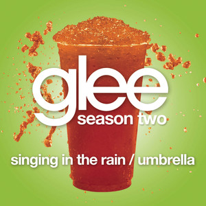 Singing In The Rain / Umbrella  - Glee Cast