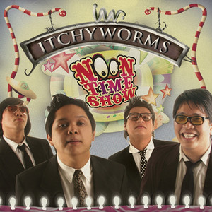Noon Time Show - Itchyworms