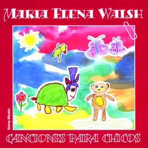 Canciones Para Chicos - María Elena Walsh