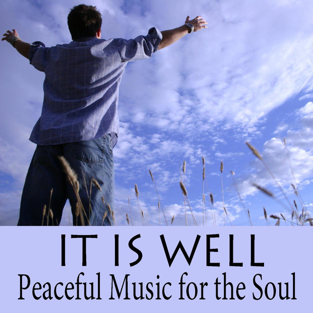 It Is Well - Peaceful Music for the Soul