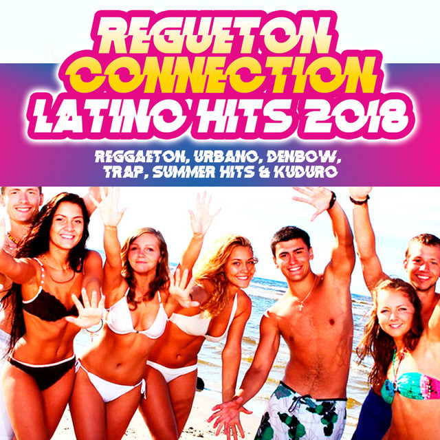 Album cover for Latino Hits 2018: Reggaeton, Urbano, Denbow, Trap, Summer Hits & Kuduro by Regueton Connection