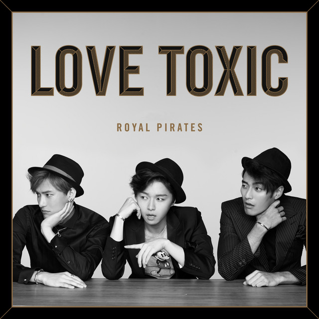Love Toxic (Deluxe) by Royal Pirates on Spotify