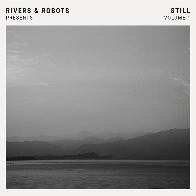 Rivers & Robots presents: Still (Vol 1)