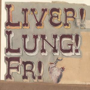 Quietly Now! Liver! Lung! FR! album