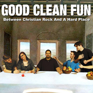 Between Christian Rock and a Hard Place - Good Clean Fun