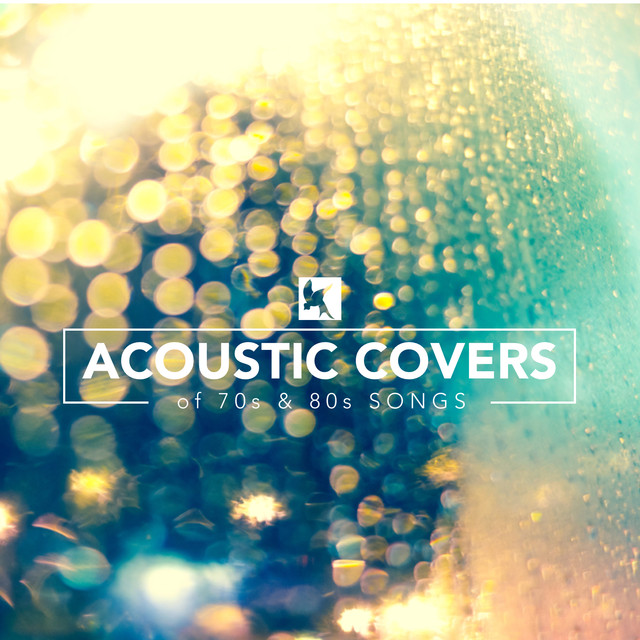 Acoustic Covers Of 70s And 80s Songs By Various Artists On Spotify