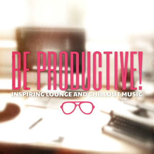 Be Productive! (Inspiring Lounge & Chillout Music) Albumcover