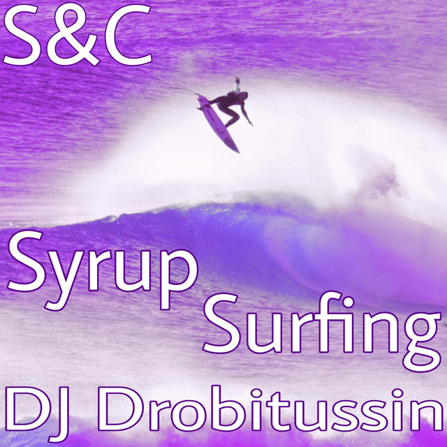 Screwed And Chopped Syrup Surfing