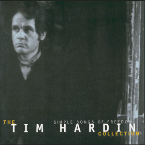 Simple Songs Of Freedom: The Tim Hardin Collection