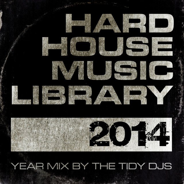 Hard House Music Library Mix: 2014 by Tidy DJ's on Spotify