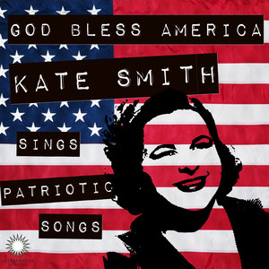 God Bless America: Kate Smith Sings Patriotic Songs for July 4th album