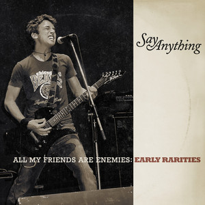 All My Friends Are Enemies: Early Rarities - Say Anything